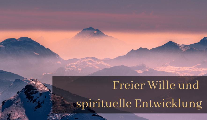 Freier Wille und spirituelle Entwicklung